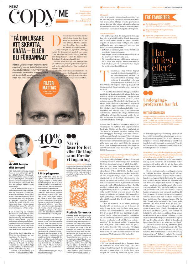 """Please copy me #11 Mattias Göransson: """"Gör din läsare förbannad"""" / Är ditt tempo ditt tempo? / Enjoy the ride / Pixiböcker för vuxna / Fredrik Härén: """"Var mindre svensk, tänk större"""" / Skolan: Så blir ditt företag globalt / Al Butch / IKEA-pimpa / Jobba 25, vila 5 / Magnus Lindqvist om framtiden / Litterär guldgruva / Tre svenska appar att kolla in / Premiär för Booksklubben! / Mitt universum: Vanor, Cola-bojkott och scramble eggs-uppror"""