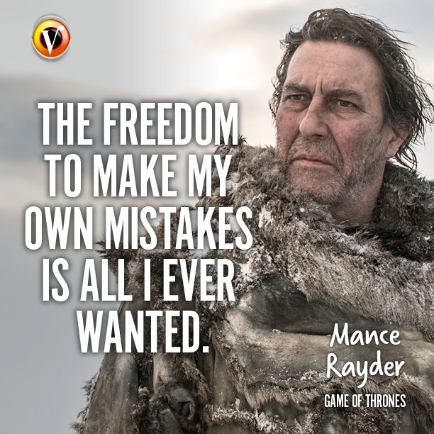 """Mance Rayder in Game of Thrones: """"The freedom to make my own mistakes is all I ever wanted.' #quote #seriequote #gameofthrones"""