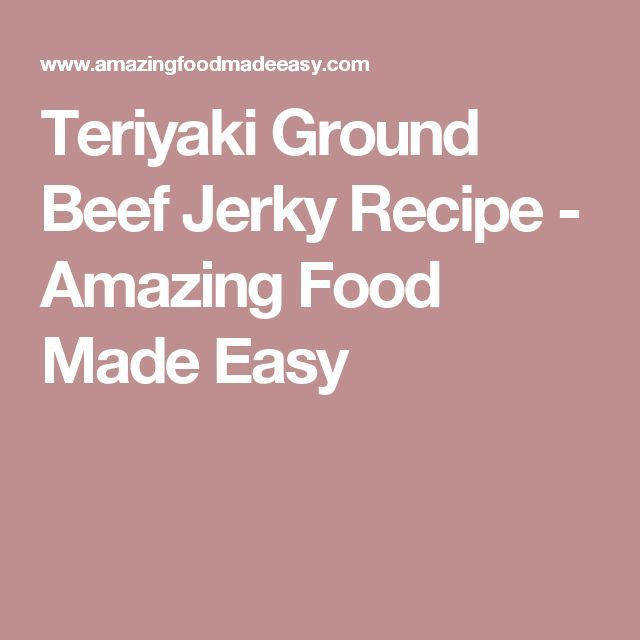 Teriyaki Ground Beef Jerky Recipe - Amazing Food Made Easy