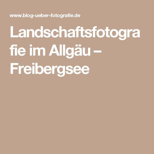 Landschaftsfotografie im Allgäu – Freibergsee