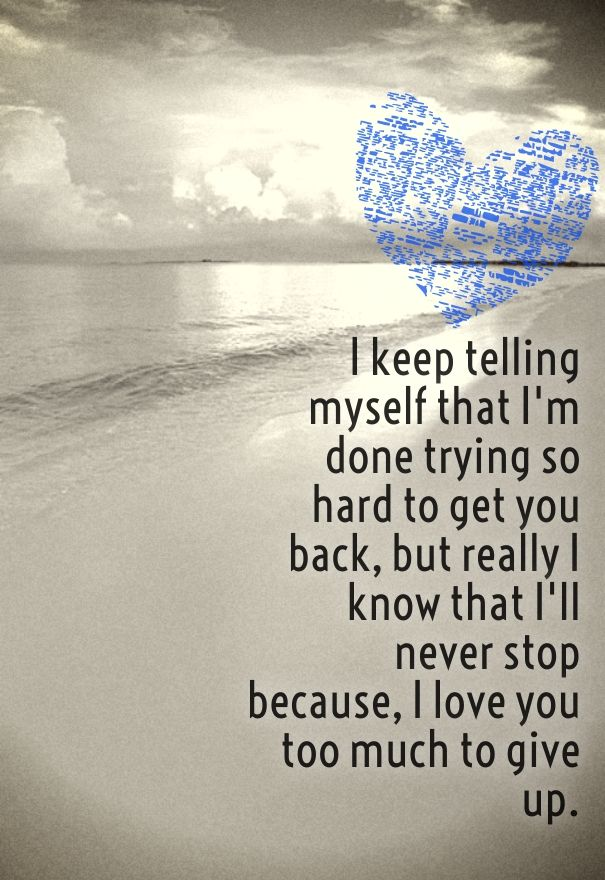 I Love You And Want You Back Sayings Brutal Pinterest Love