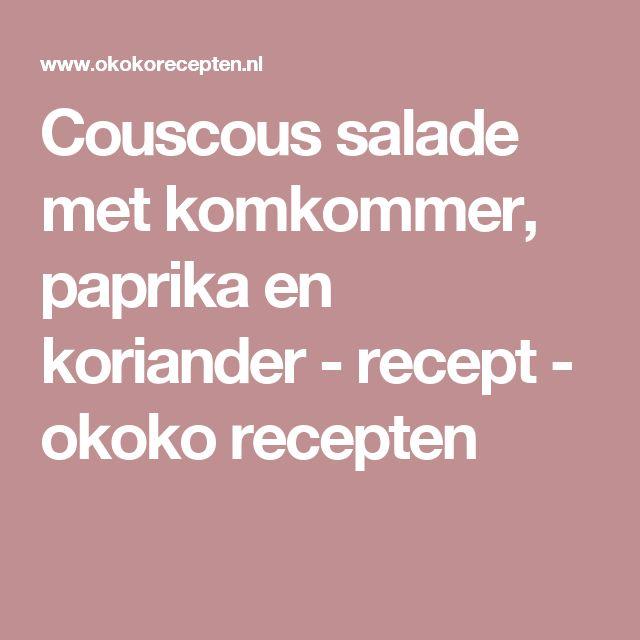 Couscous salade met komkommer, paprika en koriander - recept - okoko recepten