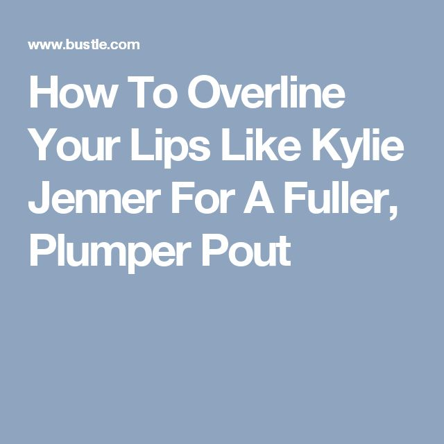 How To Overline Your Lips Like Kylie Jenner For A Fuller, Plumper Pout