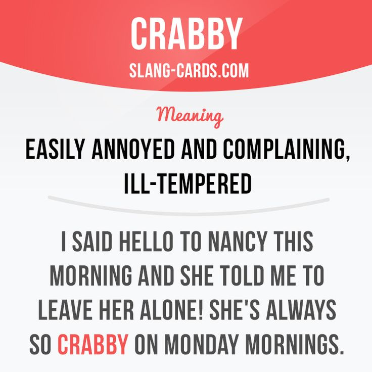 """""""Crabby"""" means easily annoyed and complaining, ill-tempered. Example: I said hello to Ann and she told me to leave her alone! She's always so crabby on Monday mornings. Get our apps for learning English: learzing.com"""
