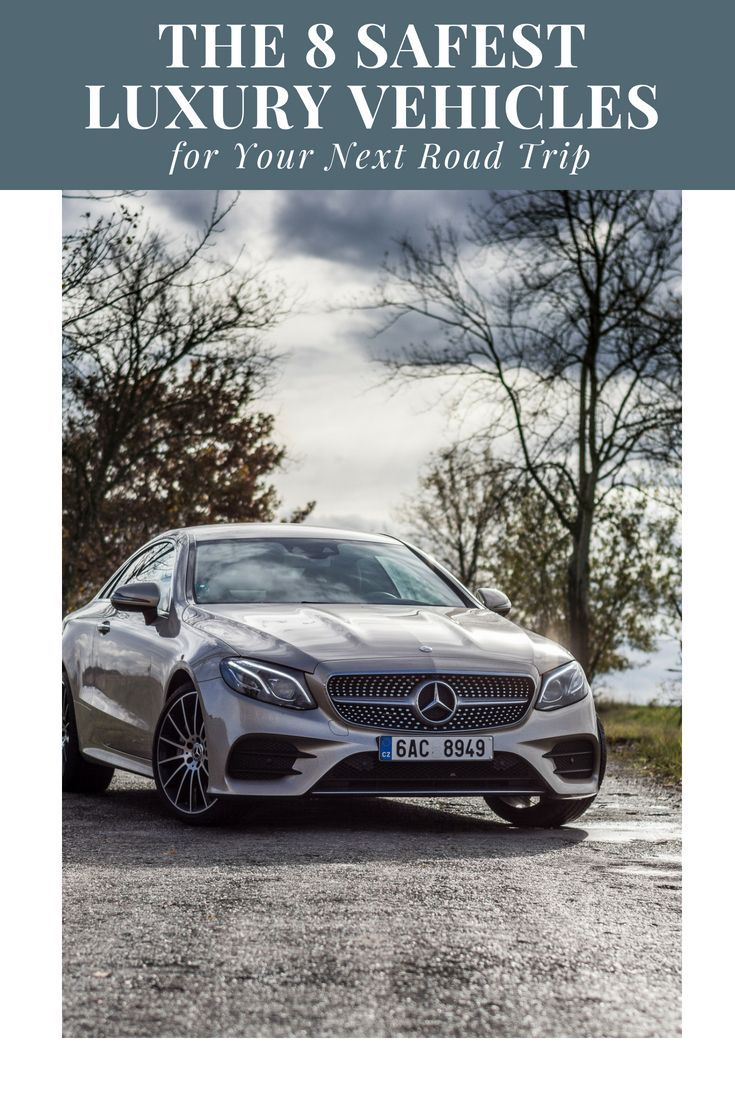 The 8 Safest Luxury Cars For Your Next Road Trip Discover Luxury Luxury Cars Best Luxury Cars Luxury