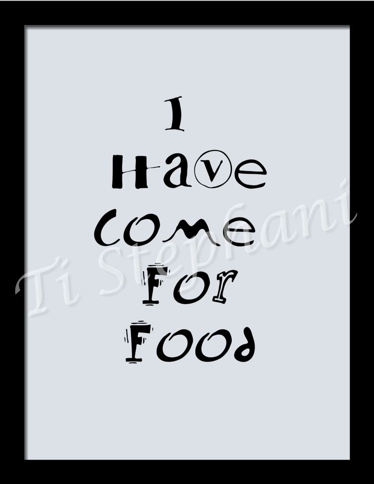 I Have Come For Food, Inspirational Wall Art, INSTANT DOWNLOAD, Motivations, Printable, Office Art, Digital Art, Special Gift Items by TiStephani on Etsy