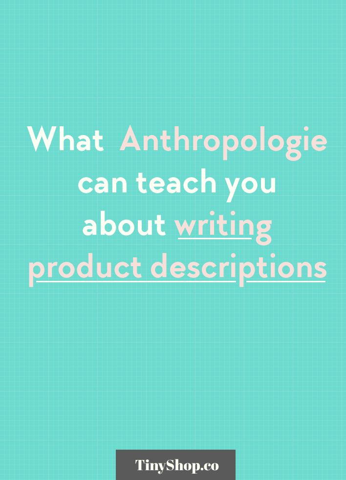 What Anthropologie can teach you about writing product descriptions (on the Tiny Shop blog)