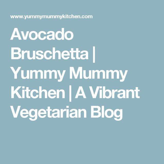 Avocado Bruschetta | Yummy Mummy Kitchen | A Vibrant Vegetarian Blog