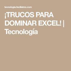 ¡TRUCOS PARA DOMINAR EXCEL!   Tecnología