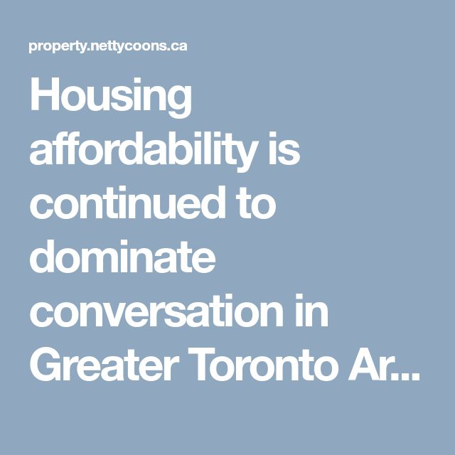 Housing affordability is continued to dominate conversation in Greater Toronto Area housing market. As per new report by Urban Land Institute in the conjunction with PwC, called Emerging Trends in Real Estate Market in Canada.