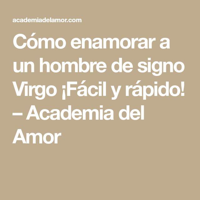Cómo enamorar a un hombre de signo Virgo ¡Fácil y rápido! – Academia del Amor