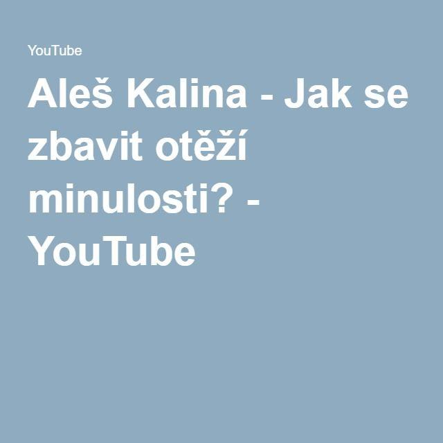 Aleš Kalina - Jak se zbavit otěží minulosti? - YouTube