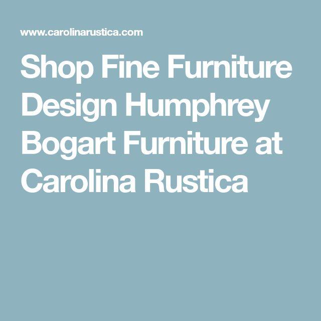 Shop Fine Furniture Design Humphrey Bogart Furniture at Carolina Rustica