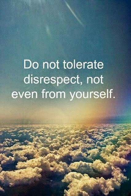 no one gets away with disrespecting me! Not even myself so NEVER anyone else!
