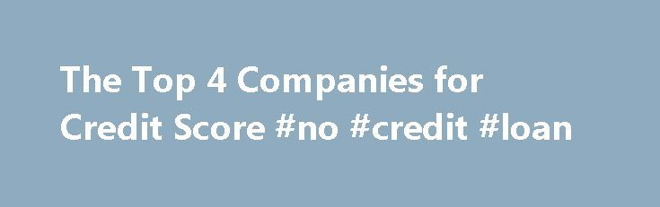 The Top 4 Companies for Credit Score #no #credit #loan http://credit.remmont.com/the-top-4-companies-for-credit-score-no-credit-loan/  #credit rating check free # Top Companies: This Week's Reviews Credit Score Myths and Facts: There are many misconceptions about Read More...The post The Top 4 Companies for Credit Score #no #credit #loan appeared first on Credit.