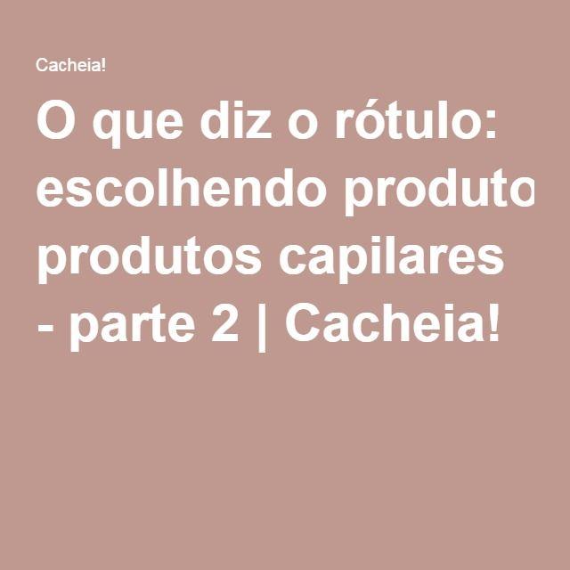 O que diz o rótulo: escolhendo produtos capilares - parte 2 | Cacheia!