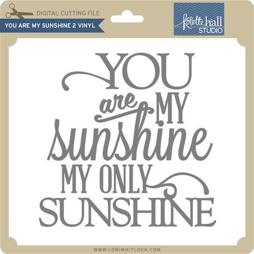 Free 'You Are My Sunshine' Design Cut File from Lori Whitlock | Silhouette School | Bloglovin'