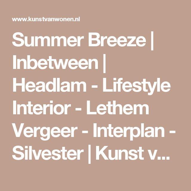 Summer Breeze | Inbetween | Headlam - Lifestyle Interior - Lethem Vergeer - Interplan - Silvester | Kunst van Wonen