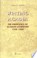 Writing Acadia: The Emergence of Acadian Literature, 1970-1990