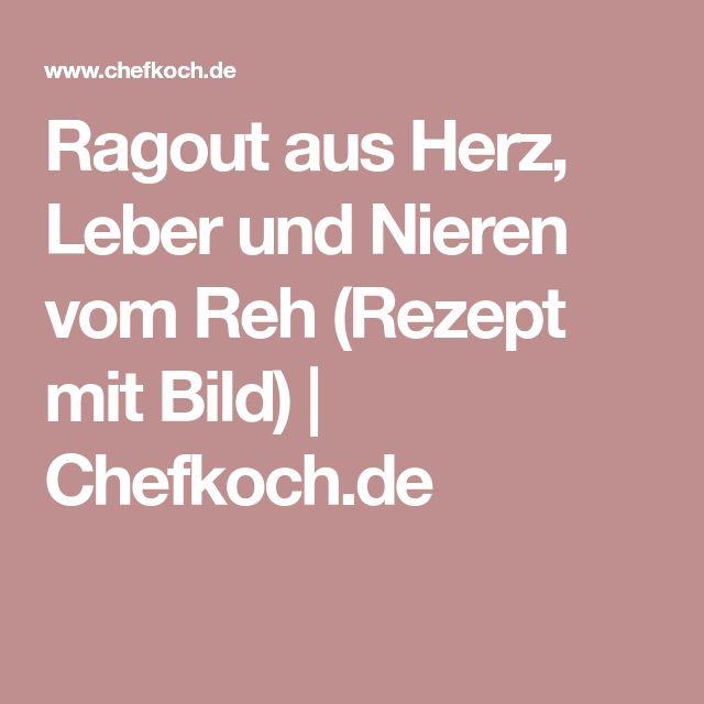 Ragout aus Herz, Leber und Nieren vom Reh (Rezept mit Bild)   Chefkoch.de