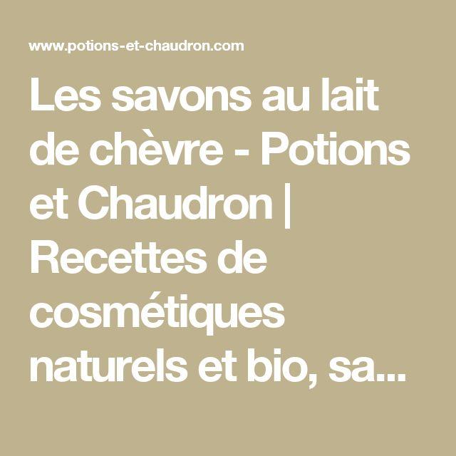 Les savons au lait de chèvre - Potions et Chaudron | Recettes de cosmétiques naturels et bio, savons faits maison, aromathérapie