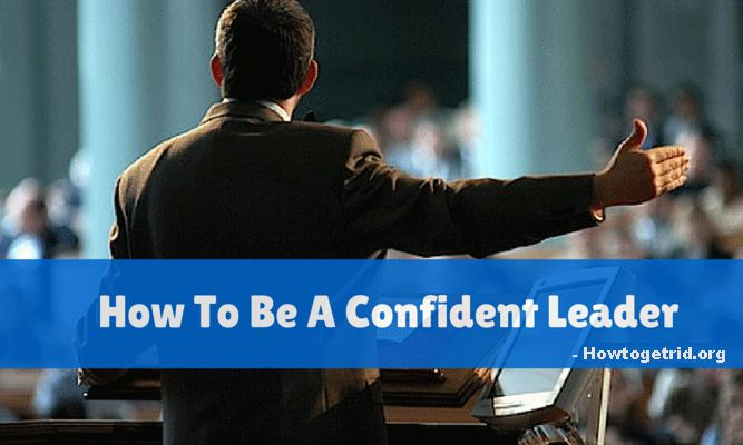 How To Become A Confident Leader......  #howto #howtogetrid #smiling