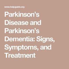 Parkinson's Disease and Parkinson's Dementia: Signs, Symptoms, and Treatment