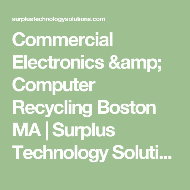 Commercial Electronics & Computer Recycling Boston MA | Surplus Technology Solutions