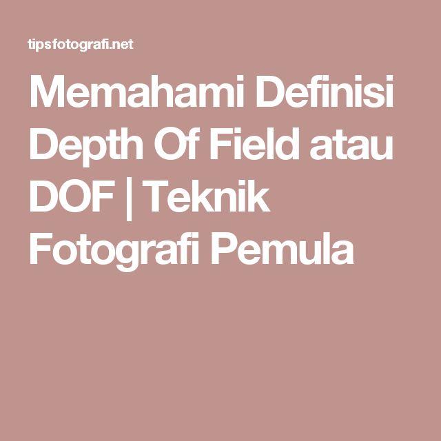 Memahami Definisi Depth Of Field atau DOF | Teknik Fotografi Pemula