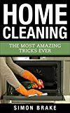 Home Cleaning: The Most Amazing Tricks Ever (Interior Design Home Organizing Home Cleaning Home Living Home Construction Home Design Book 10) by Simon Brake (Author) #Kindle US #NewRelease #Crafts #Hobbies #Home #eBook #ad