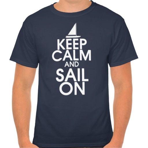 Keep Calm and Sail On Shirt #keep #calm #sail #tshirt #shirt #zazzle