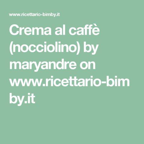 Crema al caffè (nocciolino) by maryandre  on www.ricettario-bimby.it