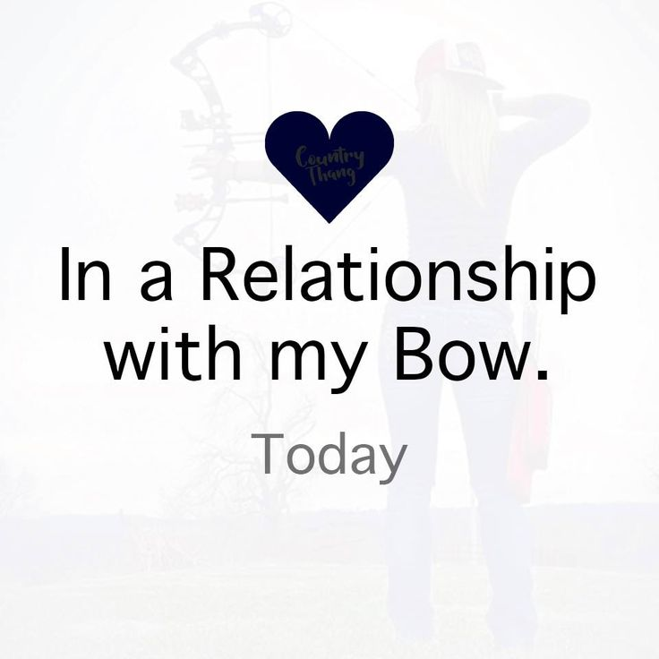 In a Relationship with my Bow. #relationshipquotes #lifefactquotes #countrythang #countrythangquotes #countryquotes #countrysayings