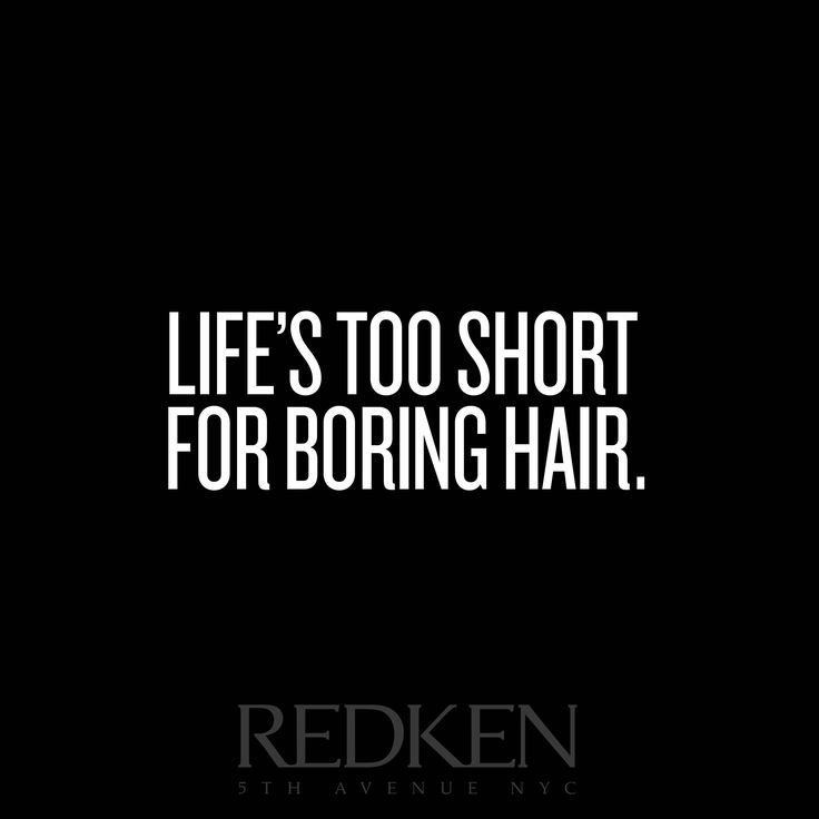 Life's too short for boring hair.
