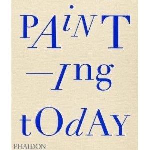 Painting Today, Tony Godfrey, Phaidon, 2009