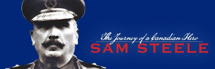 The Journey of a Canadian Hero - Sam Steele