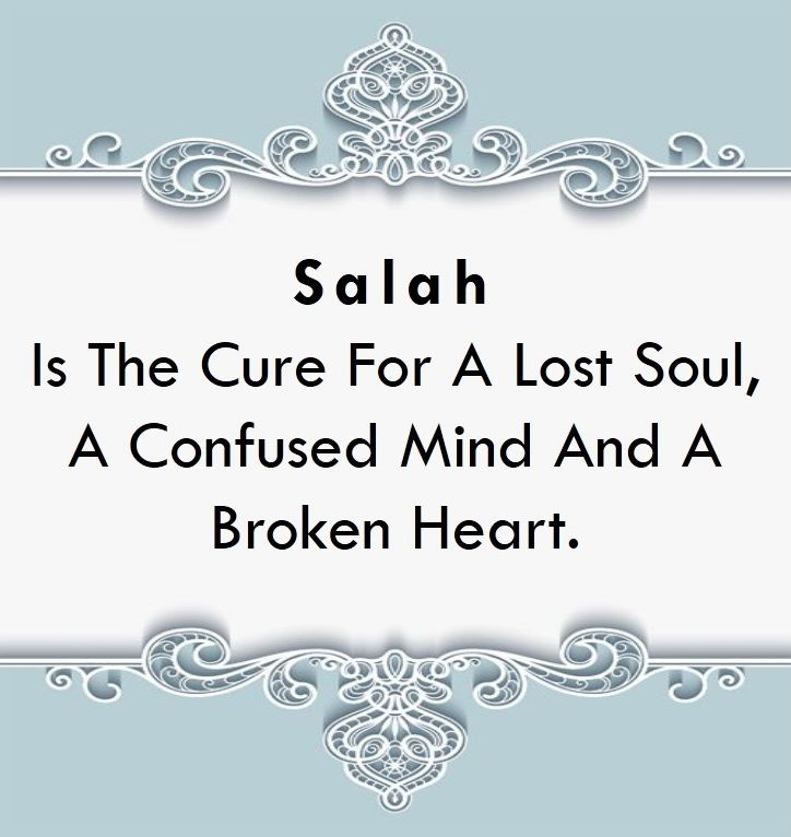 Salah Is The Cure For A Lost Soul, A Confused Mind And A Broken Heart.