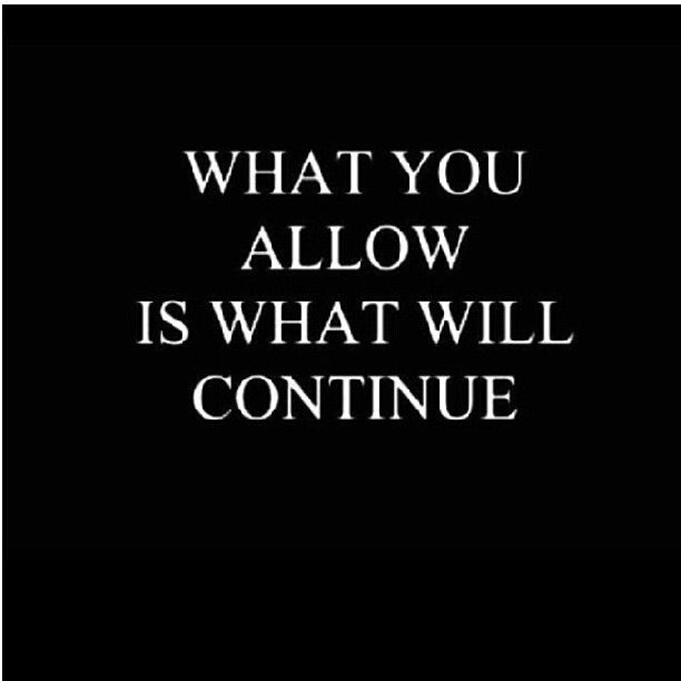 What you allow is what will continue. Demand respect