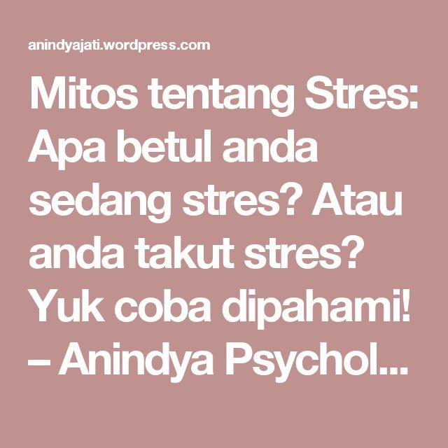 Mitos tentang Stres: Apa betul anda sedang stres? Atau anda takut stres? Yuk coba dipahami! – Anindya Psychological Practice