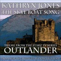 "The Skye Boat Song (Opening Theme from Starz TV Series ""Outlander"") [feat. Kathryn Jones] - Single by Dominik Hauser"