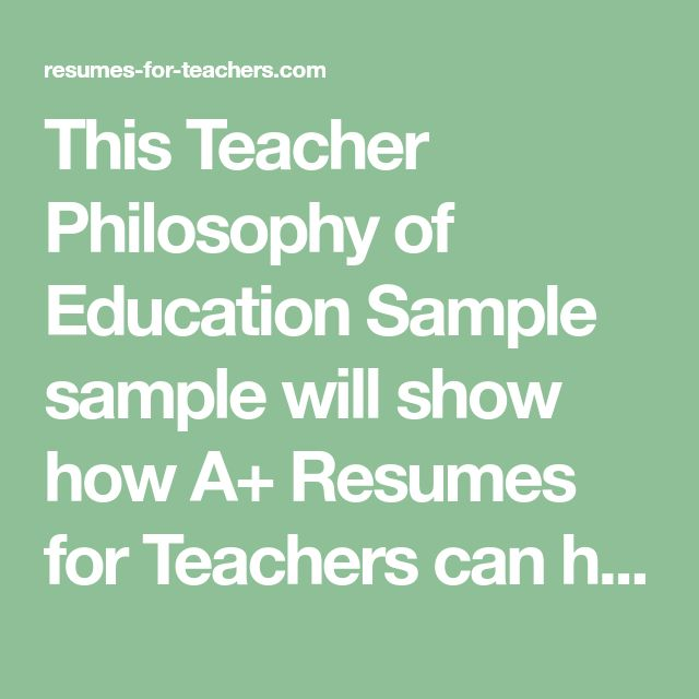 This Teacher Philosophy of Education Sample sample will show how A+ Resumes for Teachers can help end your job search quickly
