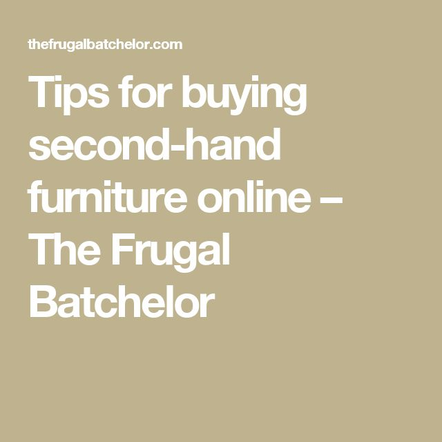 Tips for buying second-hand furniture online – The Frugal Batchelor