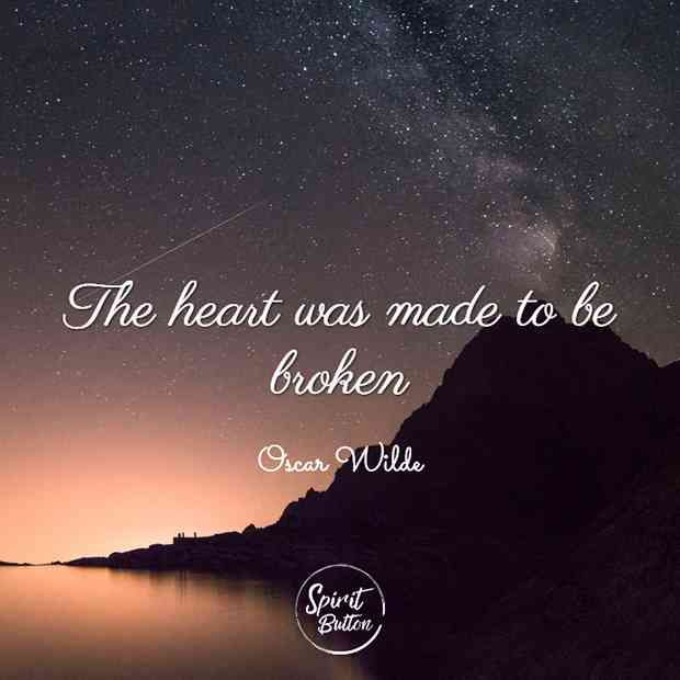 """The heart was made to be broken."" —​ Oscar Wilde"