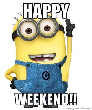 Have A Great Weekend Minion Love Quotes Funny Minion