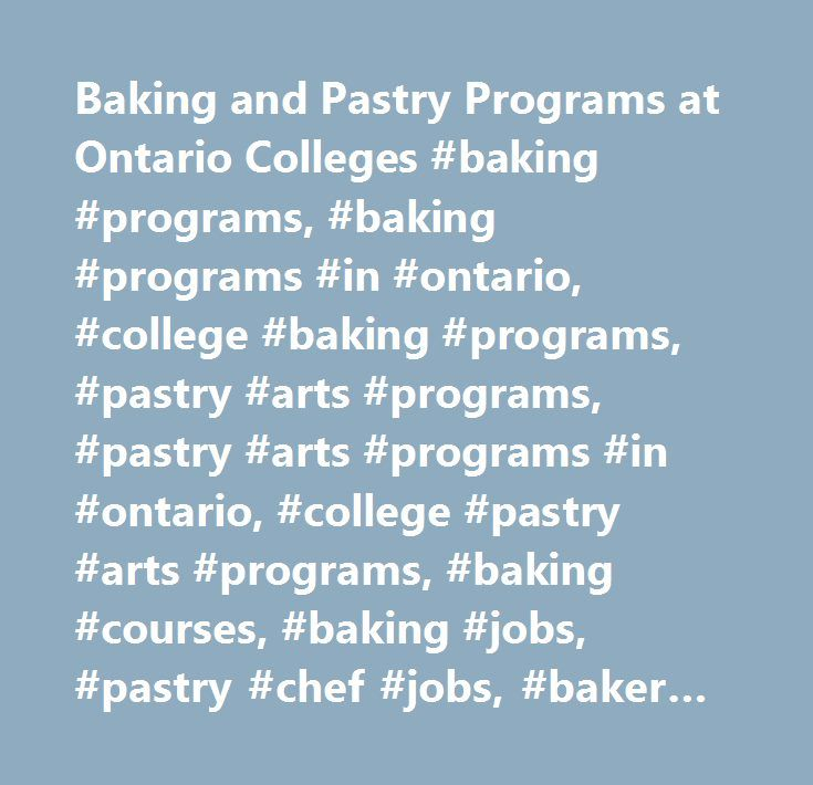 Baking and Pastry Programs at Ontario Colleges #baking #programs, #baking #programs #in #ontario, #college #baking #programs, #pastry #arts #programs, #pastry #arts #programs #in #ontario, #college #pastry #arts #programs, #baking #courses, #baking #jobs, #pastry #chef #jobs, #baker #salary, #pastry #chef #courses…