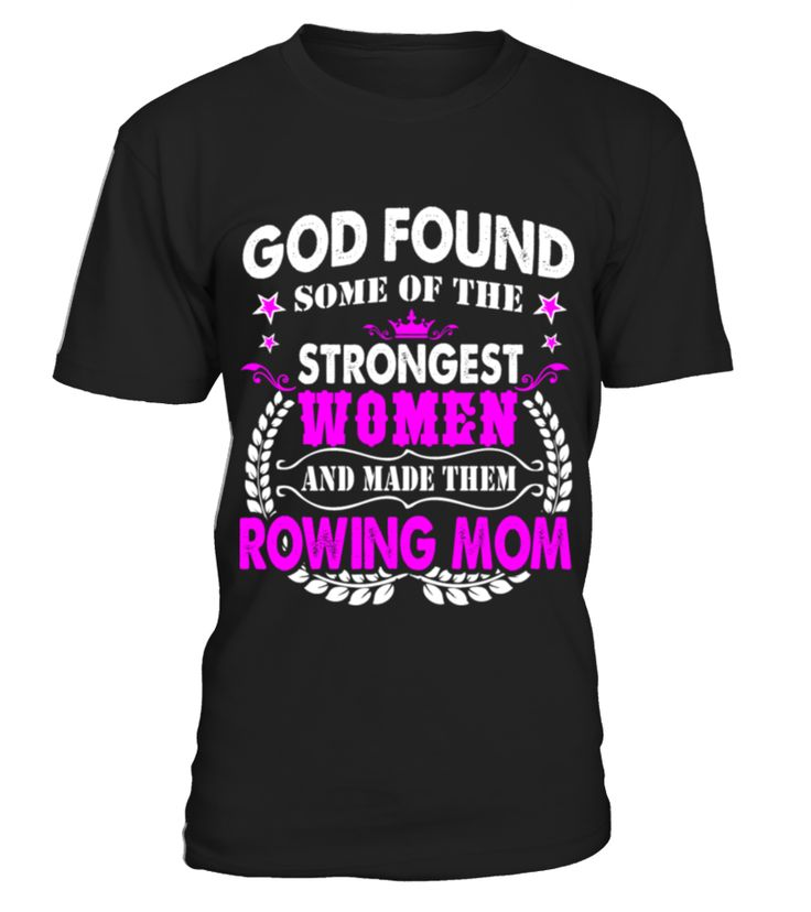 GOD FOUND SOME STRONGEST WOMEN ROWING MOM TSHIRT   => Check out this shirt by clicking the image, have fun :) Please tag, repin & share with your friends who would love it. #rowing #rowingshirt #rowingquotes #hoodie #ideas #image #photo #shirt #tshirt #sweatshirt #tee #gift #perfectgift #birthday #Christmas