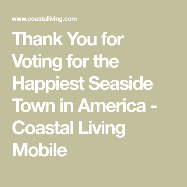 Thank You for Voting for the Happiest Seaside Town in America - Coastal Living Mobile