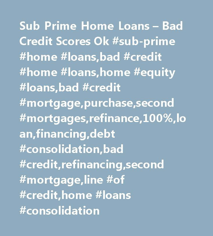Sub Prime Home Loans – Bad Credit Scores Ok #sub-prime #home #loans,bad #credit #home #loans,home #equity #loans,bad #credit #mortgage,purchase,second #mortgages,refinance,100%,loan,financing,debt #consolidation,bad #credit,refinancing,second #mortgage,line #of #credit,home #loans #consolidation…