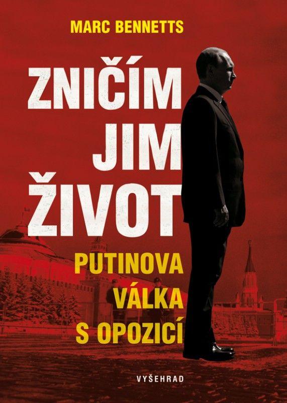 Zničím jim život / Putinova válka s opozicí | iVyšehrad.cz