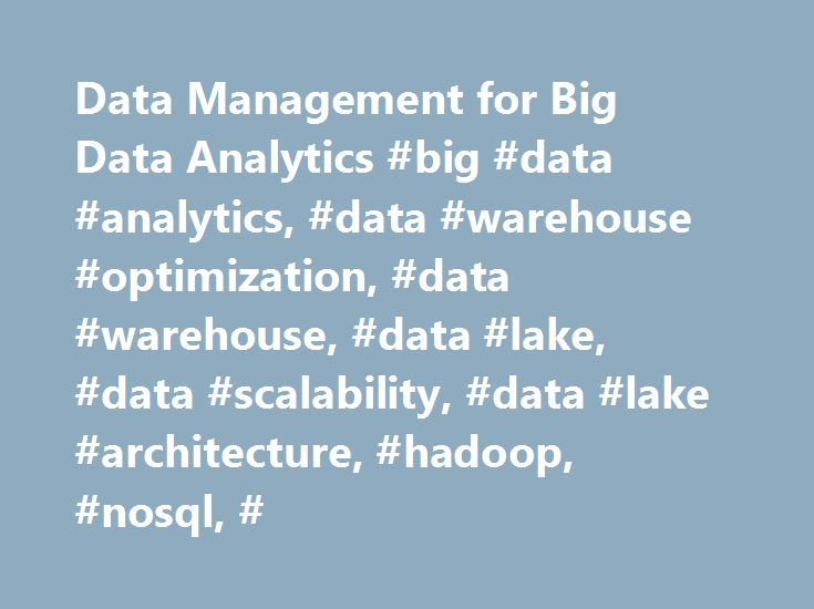Data Management for Big Data Analytics #big #data #analytics, #data #warehouse #optimization, #data #warehouse, #data #lake, #data #scalability, #data #lake #architecture, #hadoop, #nosql, # http://west-virginia.remmont.com/data-management-for-big-data-analytics-big-data-analytics-data-warehouse-optimization-data-warehouse-data-lake-data-scalability-data-lake-architecture-hadoop-nosql/  Big Data Analytics Cloud-ready integration of big data from diverse sources Informatica enables data…
